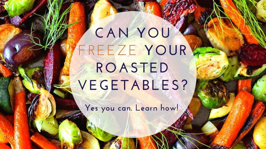 "A banner with the words ""CAN YOU FREEZE YOUR ROASTED VEGETABLES? Yes you can. Learn how!"""