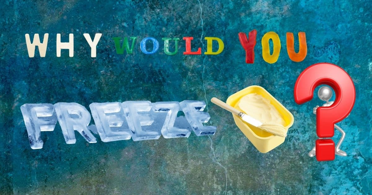 "A banner with the words ""why would you freeze"" and a picture of a margarine tub."