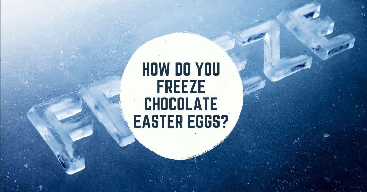 Freeze chocolate eggs.