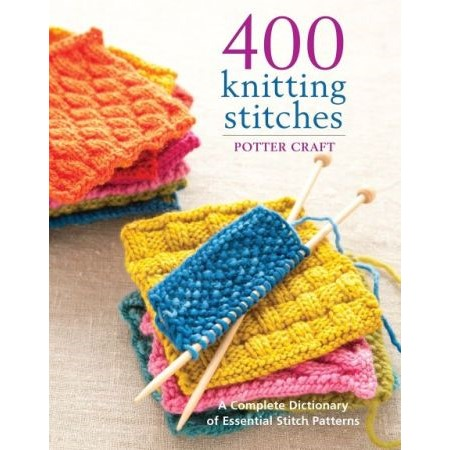 400 knitting stitches—a complete dictionary of essential stitch patterns