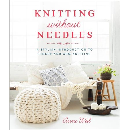 Knitting without needles—a stylish introduction to finger & arm knitting